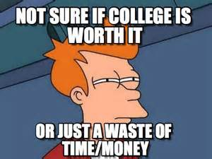 Not Sure If College Worth It