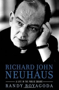 Richard John Neuhaus - A Life in the Public Square, Boyagoda