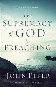 The Supremacy of God in Preaching (Piper)